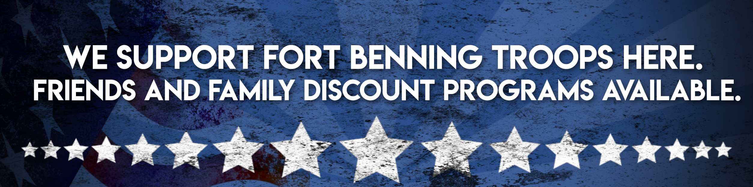 We support Fort Benning Troops. Friends and Family Discounts also Available!